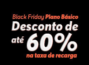 Black friday Plano Básico - Desconto de até 60% na taxa de recarga